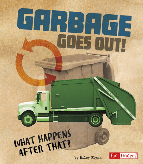 Garbage Goes Out! (What Happens After That?) - 9781543531152 by Riley Flynn, 9781543531152
