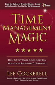 Time Management Magic (How to Get More Done Every Day and Move from Surviving to Thriving) by Lee Cockerell, 9781642793185