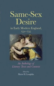 Same-sex desire in early modern England, 1550-1735 (An anthology of literary texts and contexts) by Marie H. Loughlin, 9780719082085