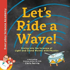 Let's Ride a Wave! (Diving into the Science of Light and Sound Waves with Physics) by Chris Ferrie, 9781492680581