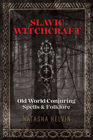 Slavic Witchcraft (Old World Conjuring Spells and Folklore) by Natasha Helvin, 9781620558423