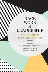 Race, Work, and Leadership (New Perspectives on the Black Experience) by Laura Morgan Roberts, Anthony J. Mayo, David A. Thomas, 9781633698017