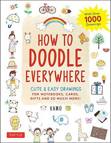 How to Doodle Everywhere (Cute & Easy Drawings for Notebooks, Cards, Gifts and So Much More) by  Kamo, 9784805315859