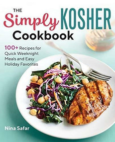 The Simply Kosher Cookbook (100+ Recipes for Quick Weeknight Meals and Easy Holiday Favorites) by Nina Safar, 9781641526715