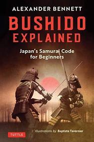 Bushido Explained (The Japanese Samurai Code: A New Interpretation for Beginners) by Alexander Bennett, Baptiste Tavernier, 9784805315071