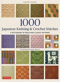 1000 Japanese Knitting & Crochet Stitches (The Ultimate Bible for Needlecraft Enthusiasts) by  Nihon Vogue, Gayle Roehm, 9784805315194