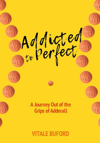 Addicted to Perfect (A Journey Out of the Grips of Adderall) by Vitale Buford, 9781732258488