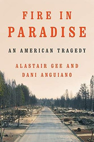 Fire in Paradise (An American Tragedy) by Alastair Gee, Dani Anguiano, 9781324005148