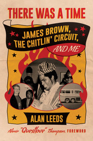 """There Was a Time (James Brown, The Chitlin' Circuit, and Me) by Alan Leeds, Ahmir """"Questlove"""" Thompson, 9781642933840"""