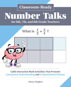 Classroom-Ready Number Talks for Sixth, Seventh, and Eighth Grade Teachers (1,000 Interactive Math Activities that Promote Conceptual Understanding and Computational Fluency) by Nancy Hughes, 9781646040124