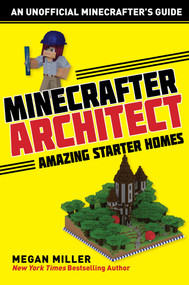 Minecrafter Architect: Amazing Starter Homes by Megan Miller, 9781510732551