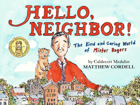 Hello, Neighbor! (The Kind and Caring World of Mister Rogers) by Matthew Cordell, 9780823446186