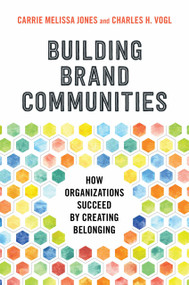 Building Brand Communities (How Organizations Succeed by Creating Belonging) by Carrie Melissa Jones, Charles Vogl, 9781523086610