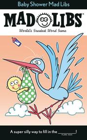 Baby Shower Mad Libs (World's Greatest Word Game) by Molly Reisner, Dorien Davies, 9780593095881