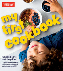 My First Cookbook (Fun recipes to cook together . . . with as much mixing, rolling, scrunching, and squishing as possible!) by America's Test Kitchen, 9781948703222
