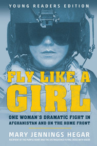 Fly Like a Girl (One Woman's Dramatic Fight in Afghanistan and on the Home Front) by Mary Jennings Hegar, 9780593117767