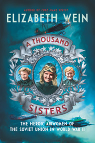 A Thousand Sisters (The Heroic Airwomen of the Soviet Union in World War II) - 9780062453037 by Elizabeth Wein, 9780062453037