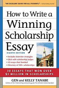 How to Write a Winning Scholarship Essay (30 Essays That Won Over $3 Million in Scholarships) - 9781617601613 by Gen Tanabe, Kelly Tanabe, 9781617601613