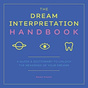 The Dream Interpretation Handbook (A Guide and Dictionary to Unlock the Meanings of Your Dreams) by Karen Frazier, 9781641522847