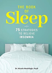 The Book of Sleep (75 Strategies to Relieve Insomnia) by Nicole Moshfegh, 9781641527910