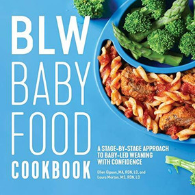 BLW Baby Food Cookbook (A Stage-by-Stage Approach to Baby-Led Weaning with Confidence) by Ellen Gipson, Laura Morton, 9781641524278