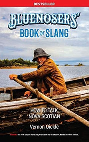 The Bluenosers' Book of Slang (How To Talk Nova Scotian) by Vernon Oickle, 9781772760934