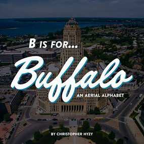 B is for Buffalo: (An Aerial Alphabet) by Christopher Hyzy, 9781942483311
