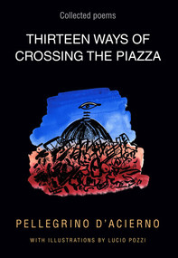 Thirteen Ways of Crossing the Piazza (Collected Poems) by D'Acierno Pellegrino, 9781771834346