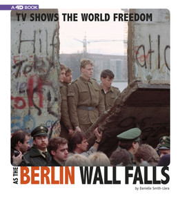 TV Shows the World Freedom as the Berlin Wall Falls (4D An Augmented Reading Experience) - 9780756558307 by Danielle Smith-Llera, 9780756558307