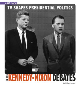 TV Shapes Presidential Politics in the Kennedy-Nixon Debates (4D An Augmented Reading Experience) - 9780756558277 by Michael Burgan, 9780756558277