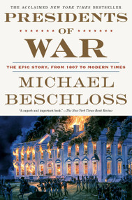 Presidents of War (The Epic Story, from 1807 to Modern Times) - 9780307409614 by Michael Beschloss, 9780307409614