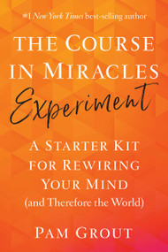 The Course in Miracles Experiment (A Starter Kit for Rewiring Your Mind (and Therefore the World)) by Pam Grout, 9781401957506