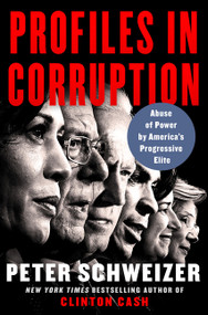 Profiles in Corruption (Abuse of Power by America's Progressive Elite) by Peter Schweizer, 9780062897909