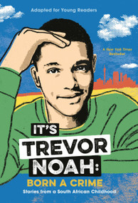 It's Trevor Noah: Born a Crime (Stories from a South African Childhood (Adapted for Young Readers)) - 9780525582199 by Trevor Noah, 9780525582199