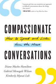 Compassionate Conversations (How to Speak and Listen from the Heart) by Diane Musho Hamilton, Gabriel Menegale Wilson, Kimberly Myosai Loh, 9781611807783
