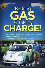 Kicking Gas and Taking Charge! (How 8 Electric Vehicle Crusaders Set a Guinness World Record) by Duane A Leffel, 9781945507670