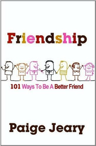 Friendship (101 Ways To Be a Better Friend) by Paige Jeary, 9780983284673