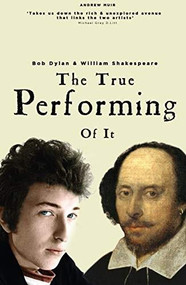 The True Performing of it (Bob Dylan & William Shakespeare) by Andrew Muir, 9781912733958