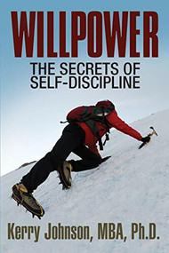 Willpower (The Secrets of Self-Discipline) by Kerry Johnson MBA PhD, 9781722501754