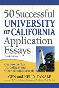 50 Successful University of California Application Essays (Get into the Top UC Colleges and Other Selective Schools) - 9781617601521 by Gen Tanabe, Kelly Tanabe, 9781617601521