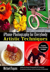 iPhone Photography for Everybody (Artistic Techniques) by Michael Fagans, 9781682034323