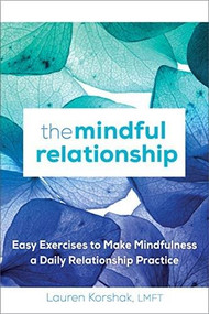 The Mindful Relationship (Easy Exercises to Make Mindfulness a Daily Relationship Practice) by Lauren Korshak, 9781641526517