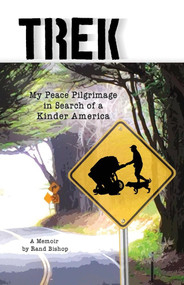 Trek (My Peace Pilgrimage in Search of a Kinder America) by Rand Bishop, 9781733029902
