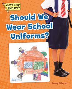 Should We Wear School Uniforms? by Tony Stead, 9781625218667