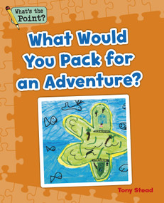 What Would You Pack for an Adventure? by Tony Stead, 9781496607423