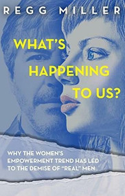 What's Happening to Us? (How the Quest for Equality has Eroded Communication and Connectedness in our Relationship) by Regg Miller, 9781948484299