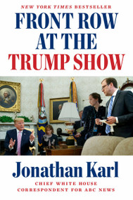 Front Row at the Trump Show - 9781524745622 by Jonathan Karl, 9781524745622
