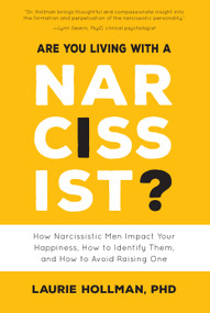Are You Living with a Narcissist? (How Narcissistic Men Impact Your Happiness, How to Identify Them, and How to Avoid Raising One) by Laurie Hollman, 9781641702331
