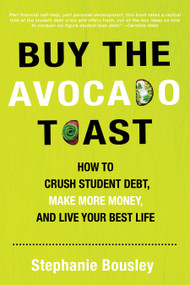 Buy the Avocado Toast (How to Crush Student Debt, Make More Money, and Live Your Best Life) by Stephanie  Bousley, 9781641702386