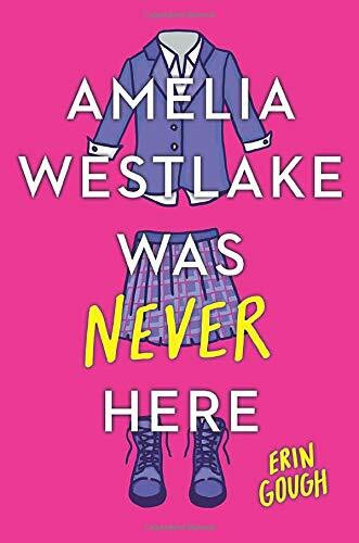 Amelia Westlake Was Never Here - 9780316450683 by Erin Gough, 9780316450683